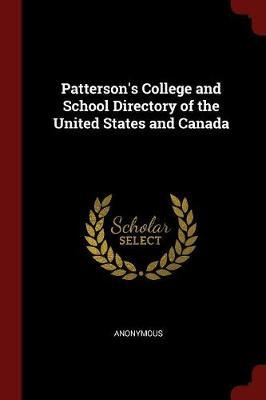 Patterson's College and School Directory of the United States and Canada by * Anonymous