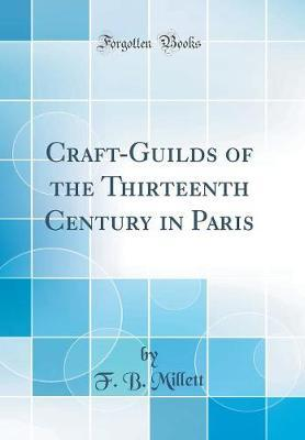 Craft-Guilds of the Thirteenth Century in Paris (Classic Reprint) by F.B. Millett image