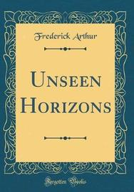 Unseen Horizons (Classic Reprint) by Frederick Arthur image