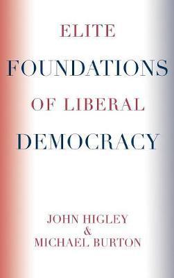 Elite Foundations of Liberal Democracy by Michael Burton