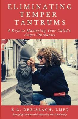 Eliminating Temper Tantrums by K C Dreisbach Lmft