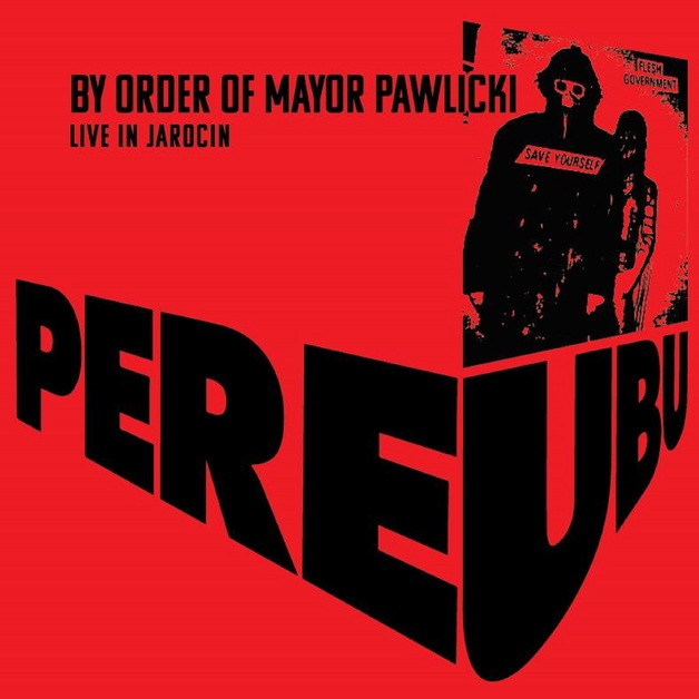 By Order Of Mayor Pawlicki (Live In Jarocin) by Pere Ubu