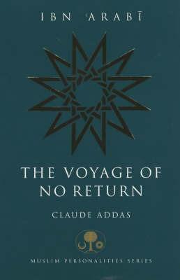 Ibn 'Arabi: The Voyage of No Return by Claude Addas image