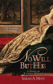 No Will But His: A Novel of Kathryn Howard by Sarah A Hoyt image