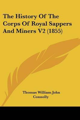 The History Of The Corps Of Royal Sappers And Miners V2 (1855) by Thomas William John Connolly image