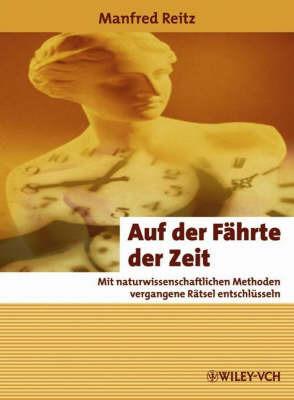 Auf Der Fahrte Der Zeit: Mit Naturwissenschaftlichen Methoden Vergangene Ratsel Entschlusseln by Manfred Reitz