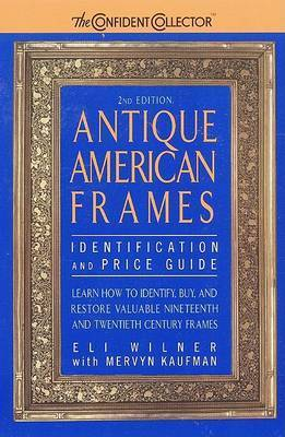 Antique American Frames: Identification and Price Guide by Eli Wilner