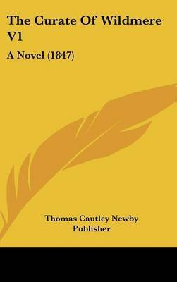 The Curate of Wildmere V1: A Novel (1847) by Cautley Newby Publisher Thomas Cautley Newby Publisher