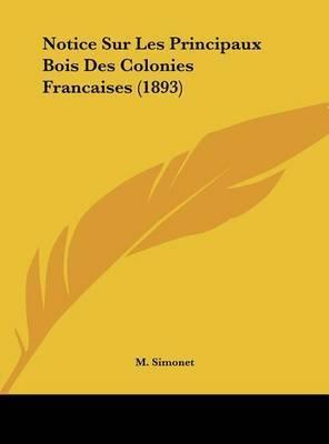 Notice Sur Les Principaux Bois Des Colonies Francaises (1893) by M Simonet