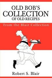 Old Bob's Collection of Old Recipes: From the Blair Collection by Robert S. Blair image