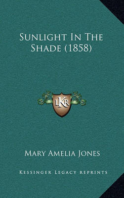 Sunlight in the Shade (1858) by Mary Amelia Jones