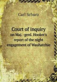 Court of Inquiry on Maj. -Genl. Hooker's Report of the Night Engagement of Wauhatchie by Carl Schurz