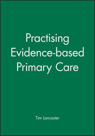 Practising Evidence-based Primary Care by Tim Lancaster image