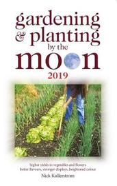 Gardening and Planting by the Moon 2019 by Nick Kollerstrom image