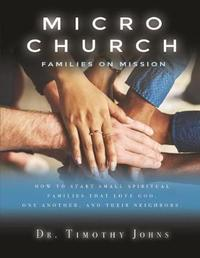 Micro Church Families on Mission by Dr Timothy Johns