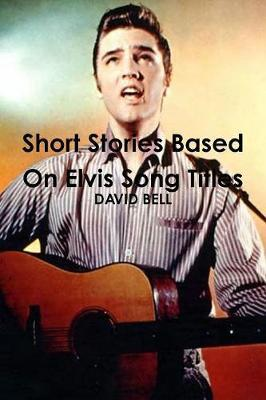 Short Stories Based on Elvis Song Titles by David Bell