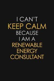 I Can't Keep Calm Because I Am A Renewable Energy Consultant by Blue Stone Publishers image