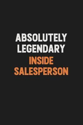 Absolutely Legendary Inside Salesperson by Camila Cooper