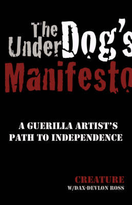 The Underdog's Manifesto: A Guerilla Artist's Path to Independence by Creature image