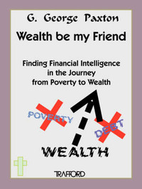 Wealth be My Friend by Geoffrey George Paxton image