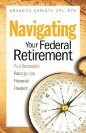 Navigating Your Federal Retirement by Brandon Christy Cpa Pfs