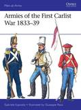 Armies of the First Carlist War 1833-39 by Gabriele Esposito