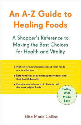 A-Z Guide to Healing Foods by Elise Marie Collins