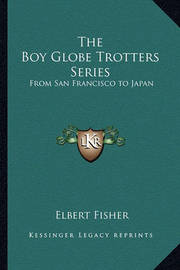 The Boy Globe Trotters Series: From San Francisco to Japan by Elbert Fisher
