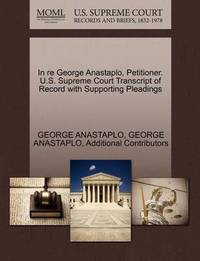 In Re George Anastaplo, Petitioner. U.S. Supreme Court Transcript of Record with Supporting Pleadings by George Anastaplo