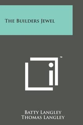 The Builders Jewel by Batty Langley