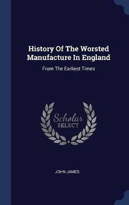 History of the Worsted Manufacture in England by John James image