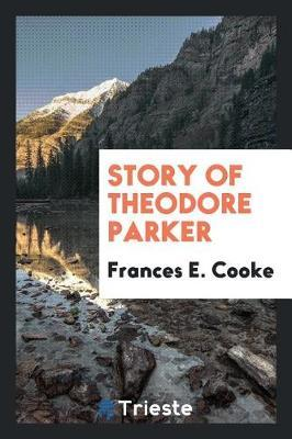 Story of Theodore Parker by Frances E Cooke image