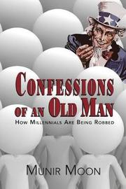 Confessions of an Old Man by Munir Moon