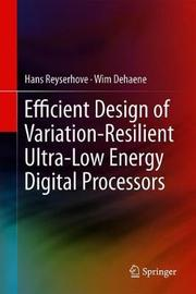 Efficient Design of Variation-Resilient Ultra-Low Energy Digital Processors by Hans Reyserhove