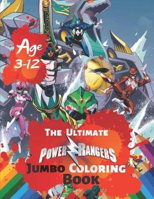 The Ultimate Power Rangers Jumbo Coloring Book Age 3-12 by Steve Roger
