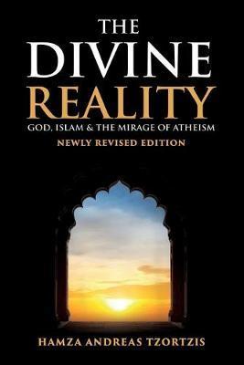 The Divine Reality by Hamza Andreas Tzortzis