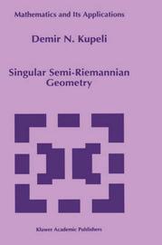 Singular Semi-Riemannian Geometry by Demir N. Kupeli