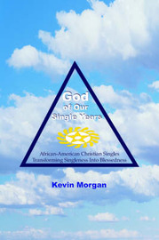 God of Our Single Years by Kevin Morgan