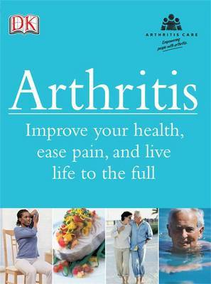 Arthritis: Improve Your Health, Ease Pain, and Live Life to the Full by Howard A. Bird image