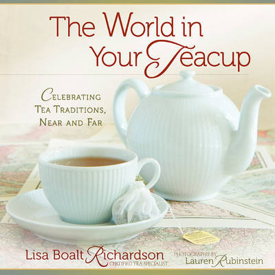 The World in Your Teacup: Celebrating Tea Traditions, Near and Far by Lisa Boalt Richardson image