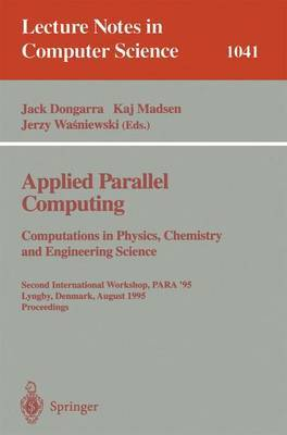 Applied Parallel Computing. Computations in Physics, Chemistry and Engineering Science