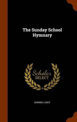 The Sunday School Hymnary by Carey Bonner image