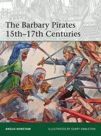 The Barbary Pirates 15th-17th Centuries by Angus Konstam