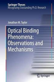 Optical Binding Phenomena: Observations and Mechanisms by Jonathan M. Taylor
