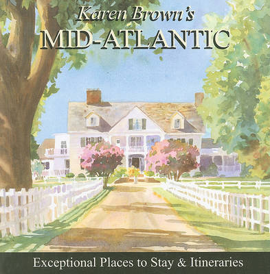 Karen Brown's Mid-Atlantic: Exceptional Places to Stay and Itineraries: 2010 by Karen Brown image