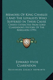 Memoirs of King Charles I and the Loyalists Who Suffered in Their Cause: Chiefly Extracted from Lord Clarendon's History of the Rebellion (1795) by Edward Hyde Clarendon, Ear
