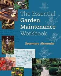 Essential Garden Maintenance Workbook Paperback by Rosemary Alexander