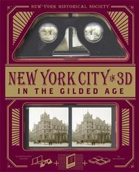 New-York Historical Society New York City in 3D: In the Gilded Age: A Book Plus Stereoscopic Viewer and 50 3D Photos from the Turn of the Century by Dinah Dunn