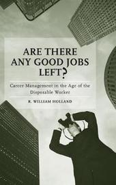 Are There Any Good Jobs Left? by R. William Holland