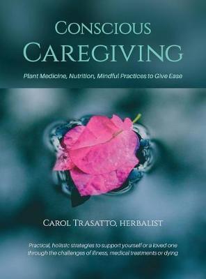 Conscious Caregiving by Carol Trasatto image